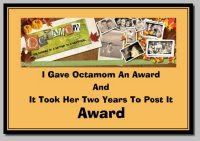 The Octomom Award – Now Why Me;) ?